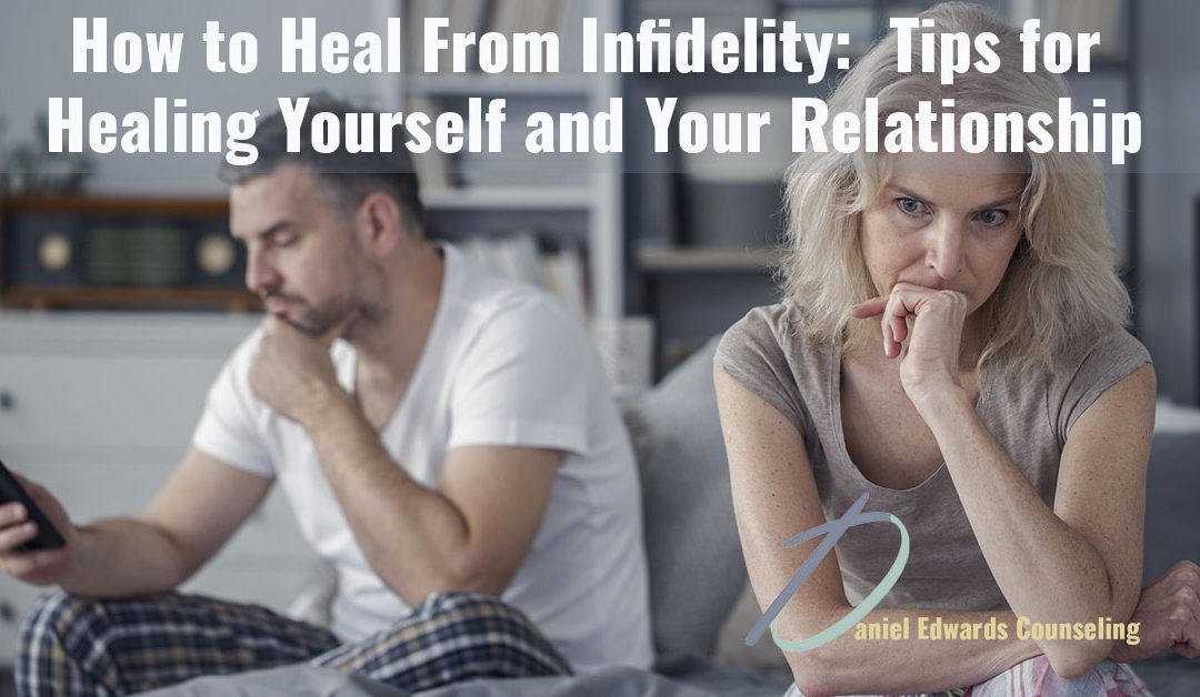 how to heal from infidelity tips for healing yourself and your relationship