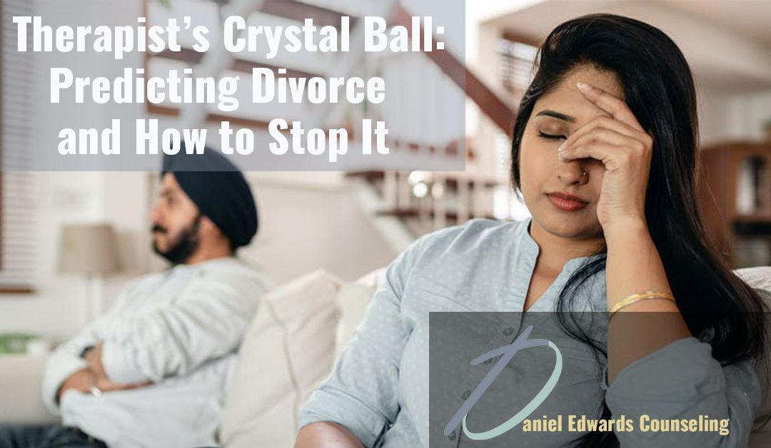 a therapists crystal ball: predicting divorce and how to stop it