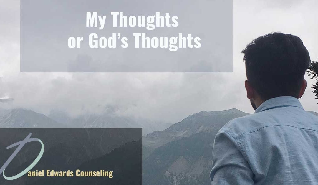My Thoughts Or Gods Thoughts A Christian Counselors Perspective